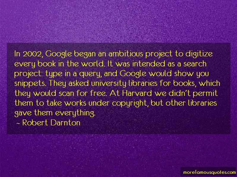 Robert Darnton Quotes: In 2002 google began an ambitious