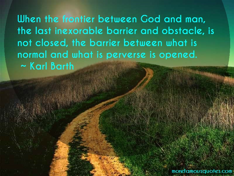 Karl Barth Quotes: When The Frontier Between God And Man