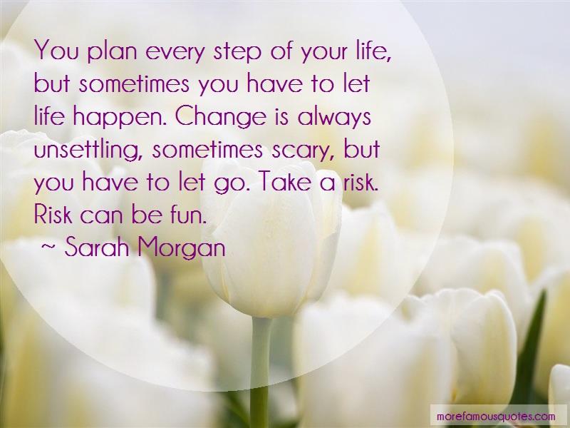 Sarah Morgan Quotes: You Plan Every Step Of Your Life But