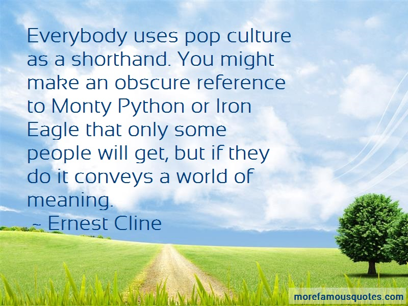 Ernest Cline Quotes: Everybody Uses Pop Culture As A