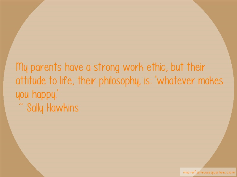 Sally Hawkins Quotes: My parents have a strong work ethic but