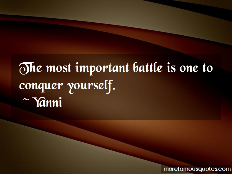 Yanni Quotes: The most important battle is one to