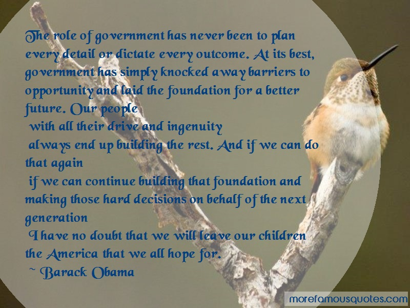 Barack Obama Quotes: The Role Of Government Has Never Been To