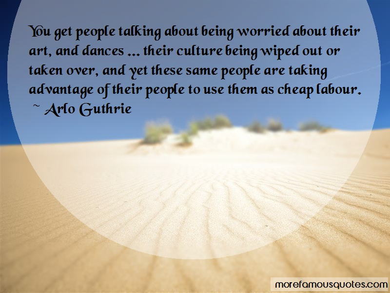 Arlo Guthrie Quotes: You Get People Talking About Being