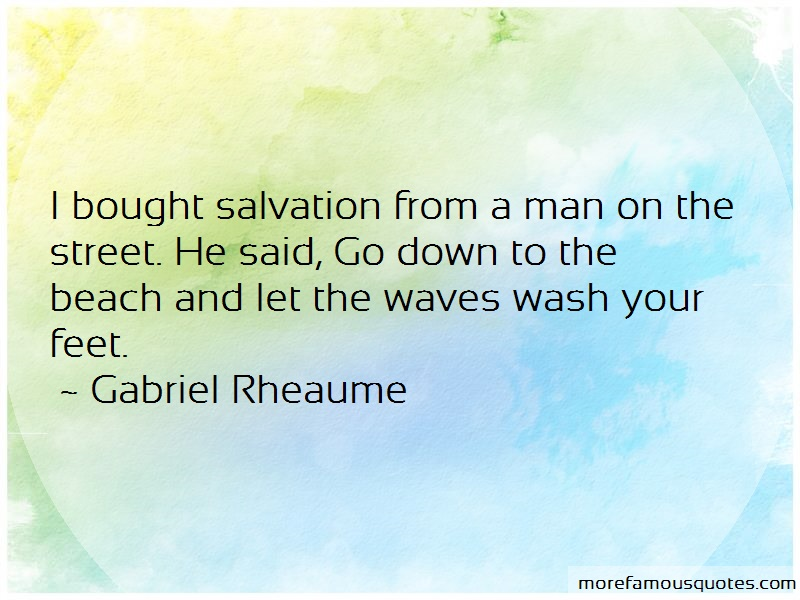 Gabriel Rheaume Quotes: I bought salvation from a man on the