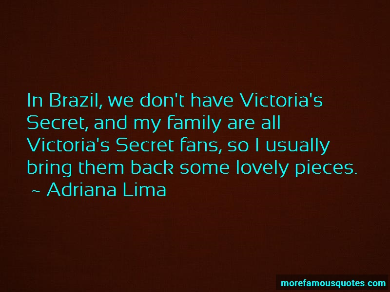 Adriana Lima Quotes: In brazil we dont have victorias secret