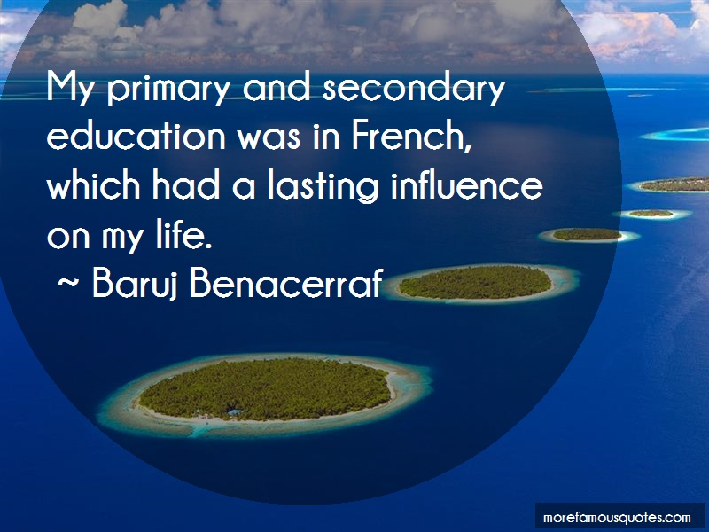 Baruj Benacerraf Quotes: My Primary And Secondary Education Was
