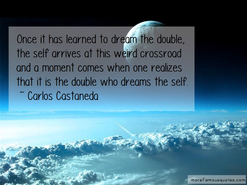 Carlos Castaneda Quotes: Once It Has Learned To Dream The Double