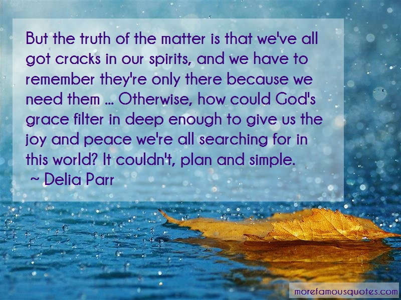 Delia Parr Quotes: But The Truth Of The Matter Is That Weve