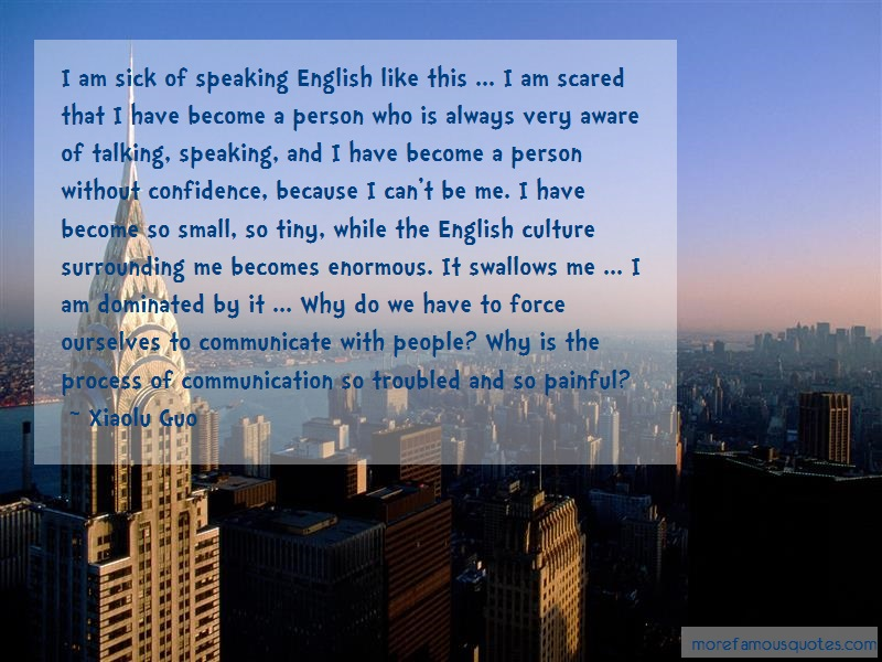 Xiaolu Guo Quotes: I Am Sick Of Speaking English Like This