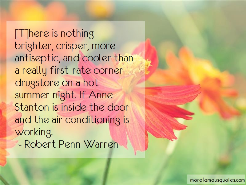 Robert Penn Warren Quotes: T here is nothing brighter crisper more