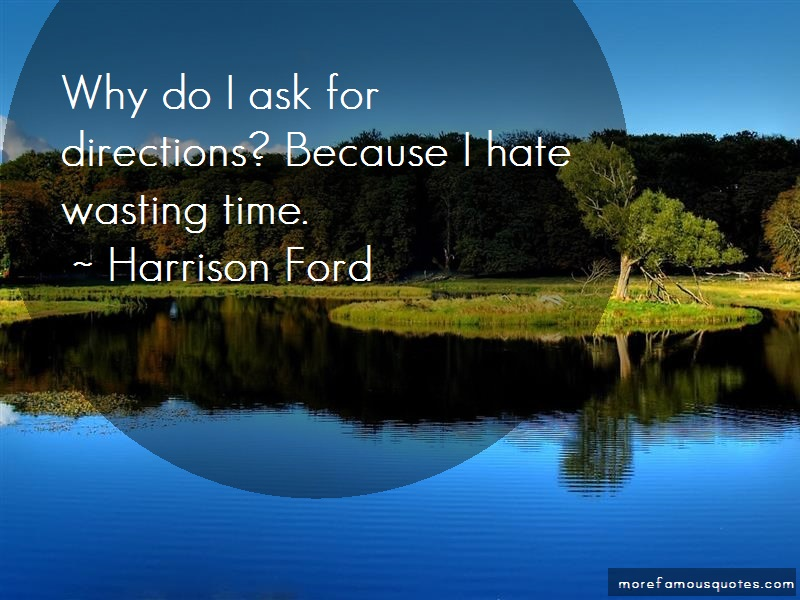 Harrison Ford Quotes: Why Do I Ask For Directions Because I