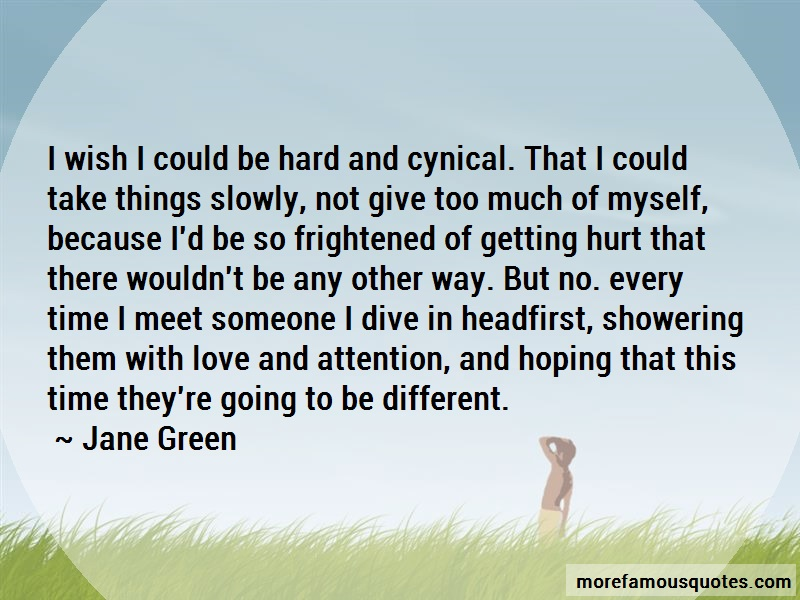 Jane Green Quotes: I wish i could be hard and cynical that