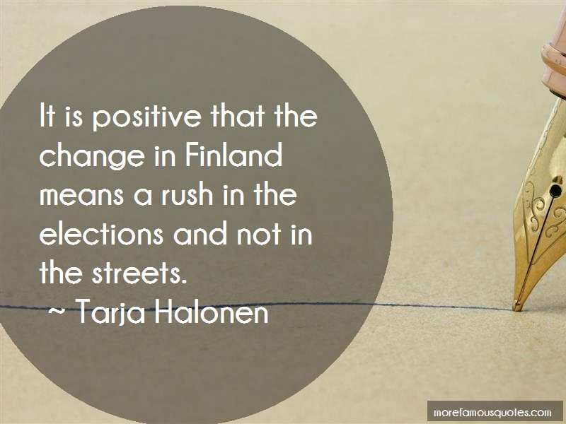 Tarja Halonen Quotes: It is positive that the change in