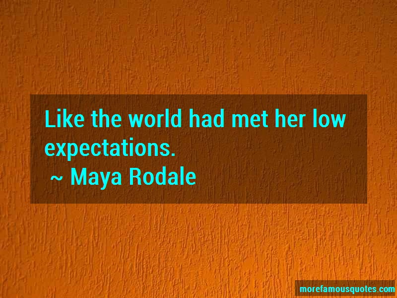 Maya Rodale Quotes: Like the world had met her low