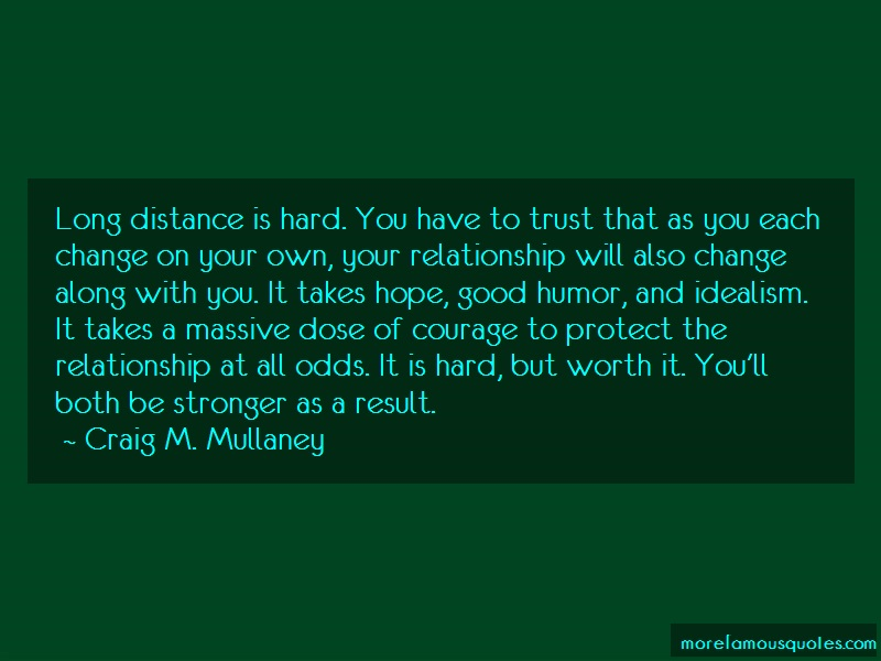 Craig M. Mullaney Quotes: Long distance is hard you have to trust