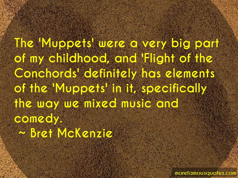 Bret McKenzie Quotes: The Muppets Were A Very Big Part Of My
