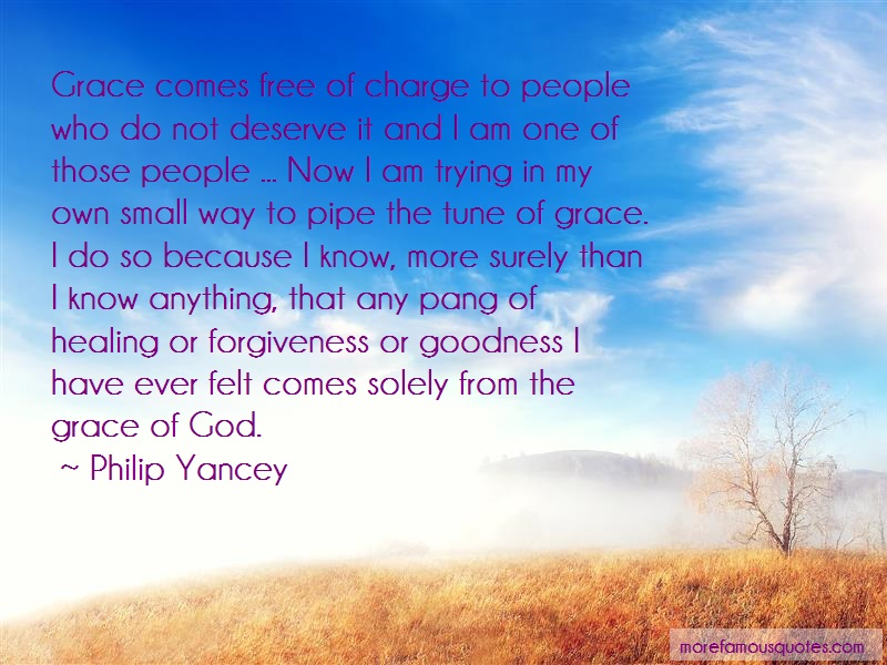 Philip Yancey Quotes: Grace Comes Free Of Charge To People Who