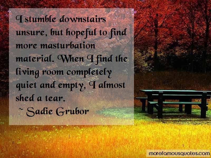 Sadie Grubor Quotes: I Stumble Downstairs Unsure But Hopeful