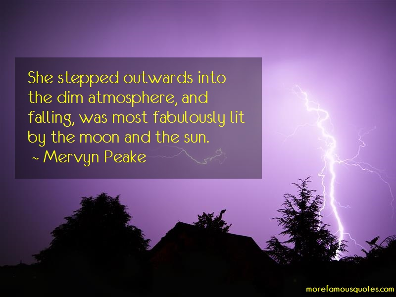 Mervyn Peake Quotes: She stepped outwards into the dim