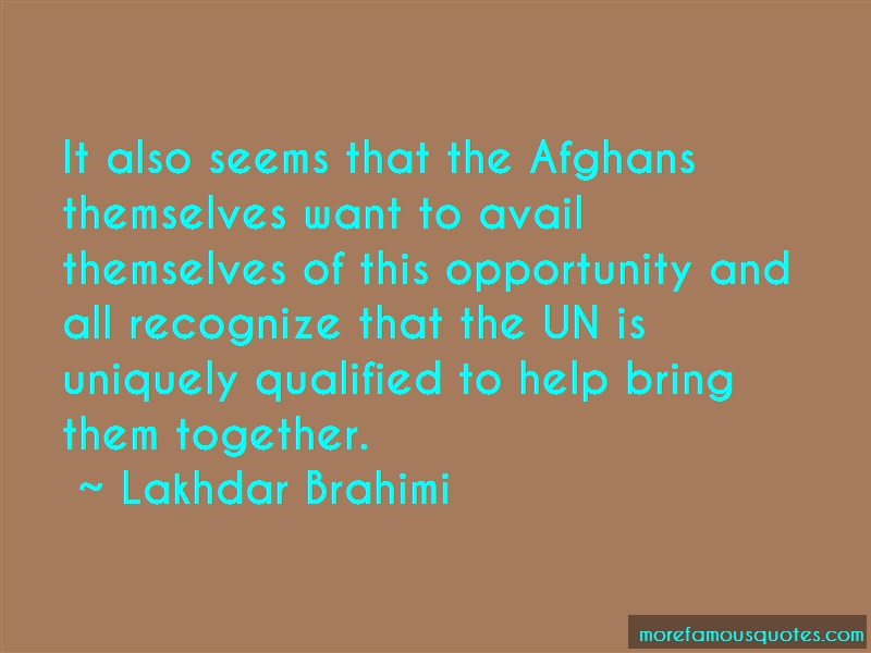 Lakhdar Brahimi Quotes: It also seems that the afghans