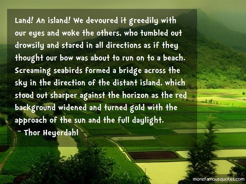 Thor Heyerdahl Quotes: Land an island we devoured it greedily