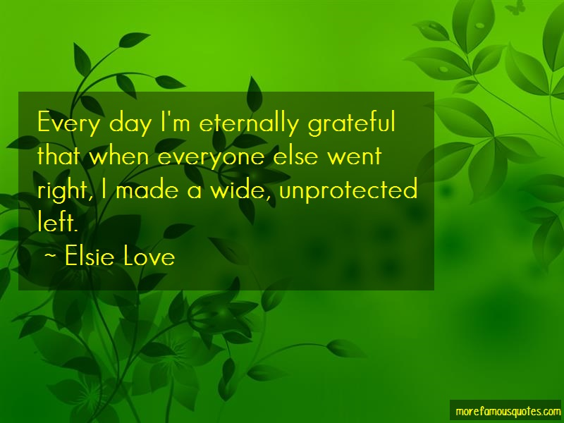 Elsie Love Quotes: Every Day Im Eternally Grateful That