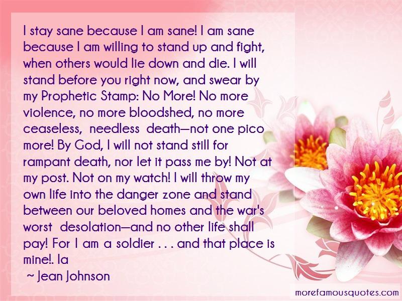 Jean Johnson Quotes: I stay sane because i am sane i am sane