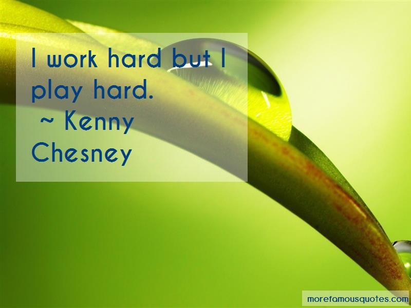 Kenny Chesney Quotes: I work hard but i play hard