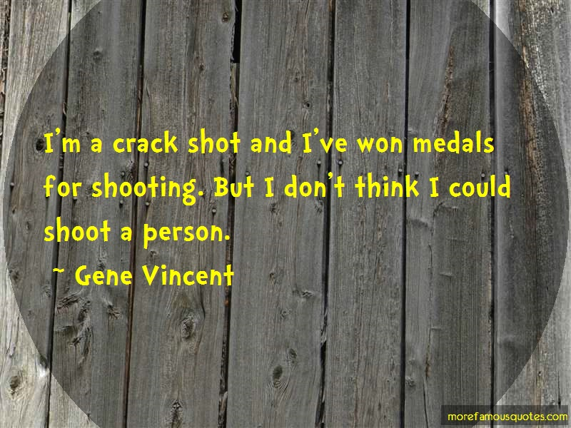 Gene Vincent Quotes: Im a crack shot and ive won medals for