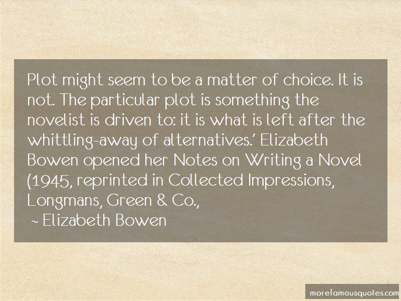 Elizabeth Bowen Quotes: Plot might seem to be a matter of choice