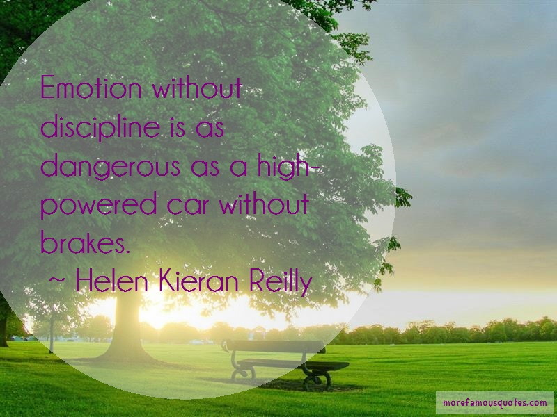 Helen Kieran Reilly Quotes: Emotion without discipline is as