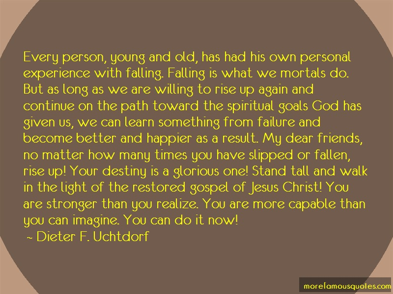 Dieter F. Uchtdorf Quotes: Every person young and old has had his