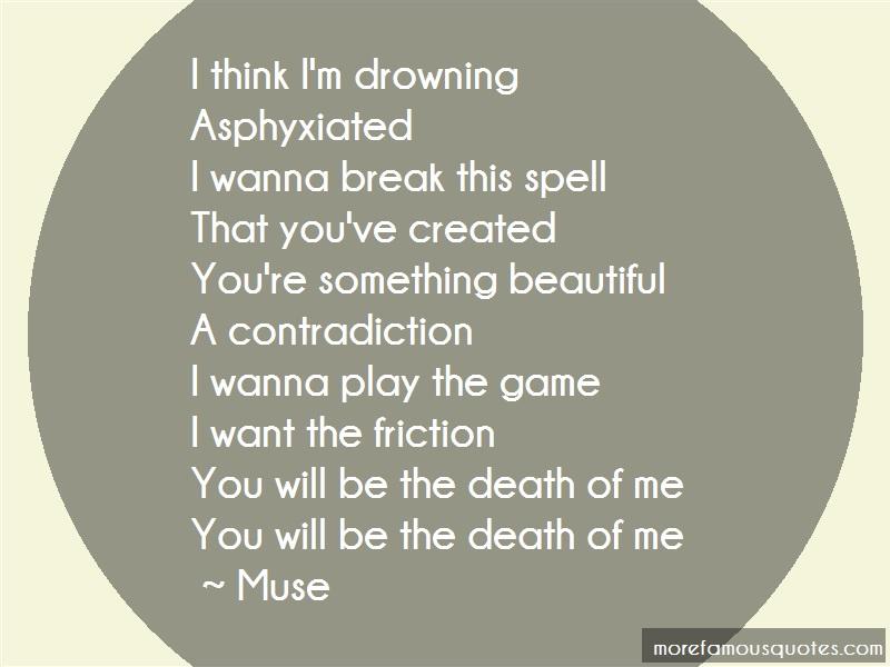 Muse Quotes: I think im drowningasphyxiatedi wanna