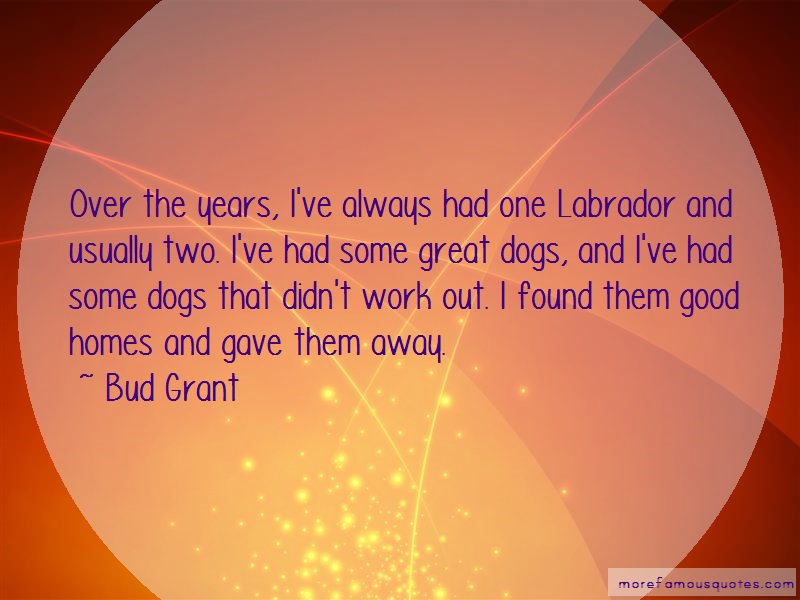 Bud Grant Quotes: Over the years ive always had one