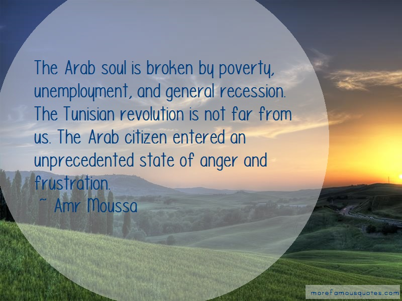 Amr Moussa Quotes: The Arab Soul Is Broken By Poverty