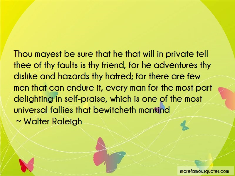 Walter Raleigh Quotes: Thou mayest be sure that he that will in