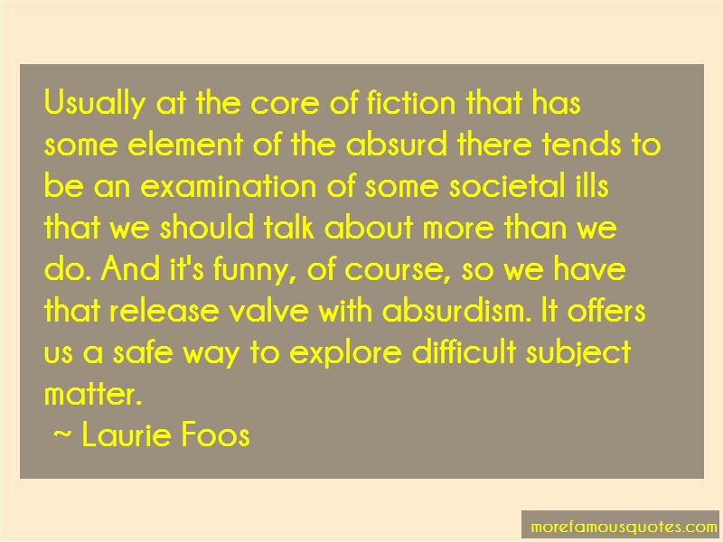 Laurie Foos Quotes: Usually at the core of fiction that has