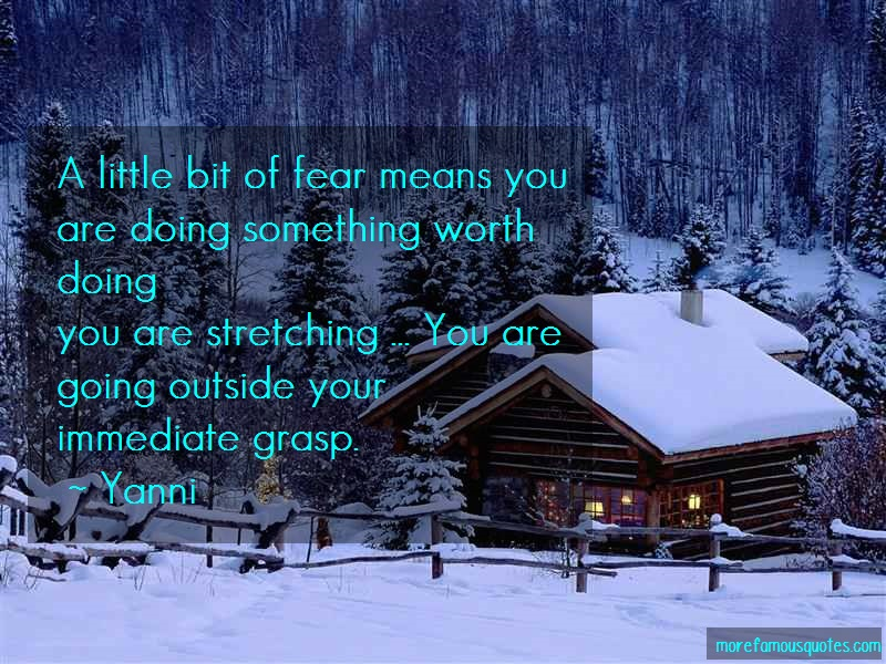 Yanni Quotes: A little bit of fear means you are doing