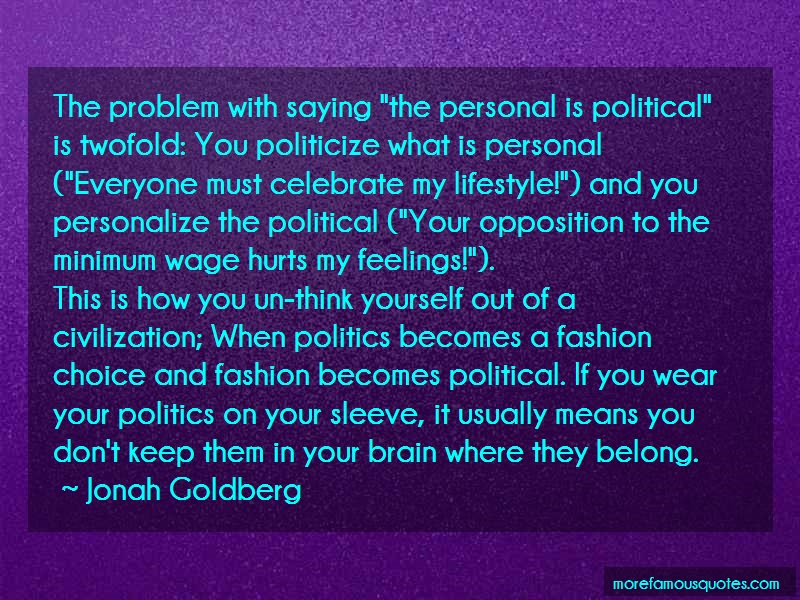 Jonah Goldberg Quotes: The Problem With Saying The Personal Is