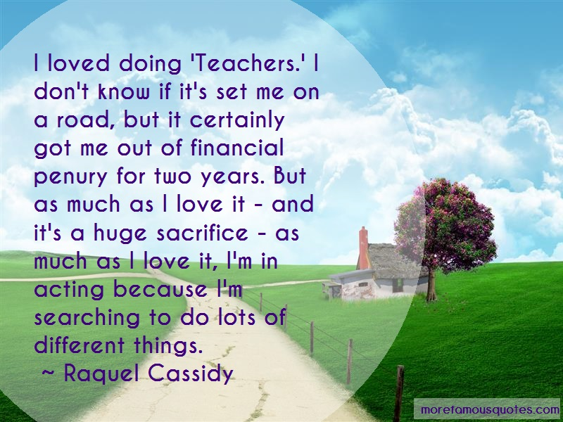 Raquel Cassidy Quotes: I loved doing teachers i dont know if
