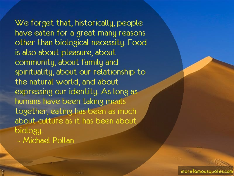 Michael Pollan Quotes: We forget that historically people have