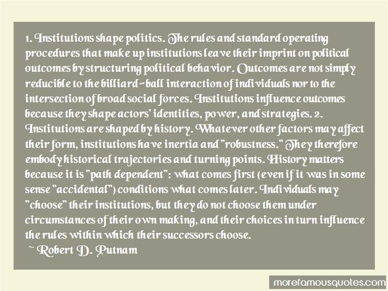 Robert D. Putnam Quotes: 1 Institutions Shape Politics The Rules