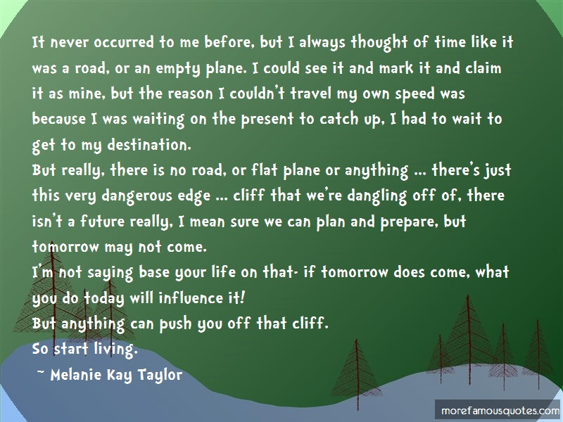 Melanie Kay Taylor Quotes: It Never Occurred To Me Before But I