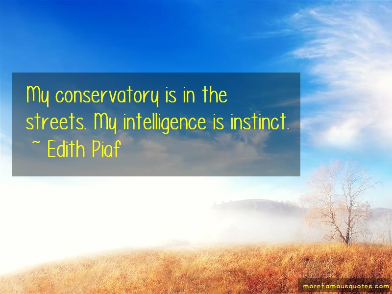 Edith Piaf Quotes: My conservatory is in the streets my