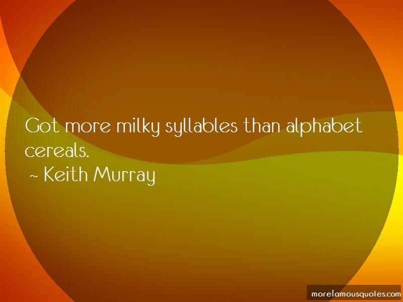 Keith Murray Quotes: Got more milky syllables than alphabet