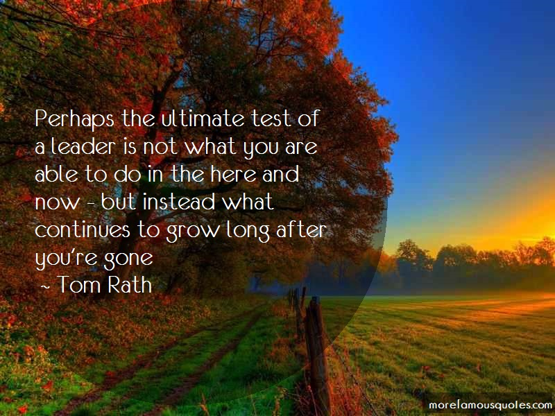 Tom Rath Quotes: Perhaps The Ultimate Test Of A Leader Is