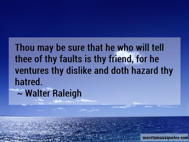 Walter Raleigh Quotes: Thou may be sure that he who will tell