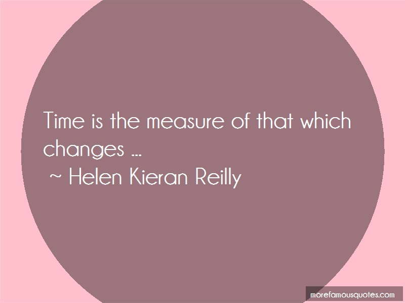 Helen Kieran Reilly Quotes: Time is the measure of that which