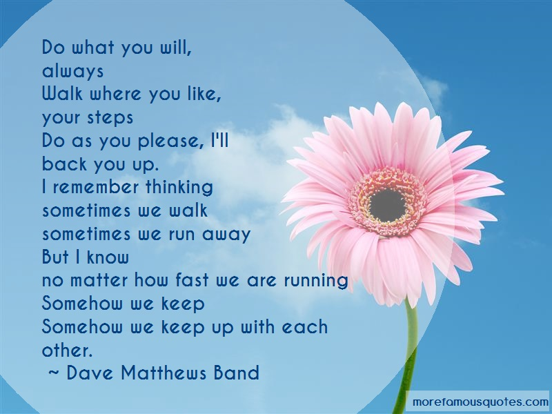 Dave Matthews Band Quotes: Do what you will alwayswalk where you